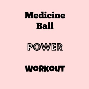 Explosive Medicine Ball Workout