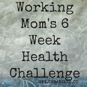 Working Mom's 6 Week Health Challenge with Mari