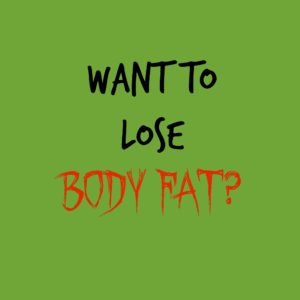 So You Want To Lose Body Fat?
