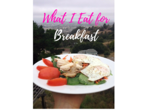 What I Eat for Breakfast (and what I used to eat before)