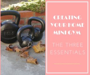Creating Your Home Mini Gym: Start with These Three Items