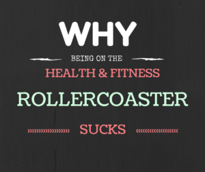 Being on the Health and Fitness Rollercoaster Sucks