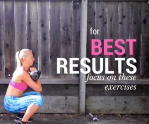 For The Best Results, Focus on These Exercises
