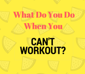 What Do You Do When You… Can't Workout?