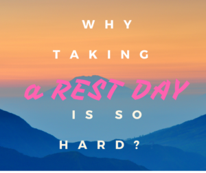 Why Taking a Rest Day Is So Hard?
