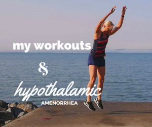 "My Workout History and Current ""Regimen"" While Having Hypothalamic Amenorrhea"