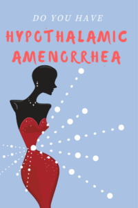 Do You Have Hypothalamic Amenorrhea? I Do….
