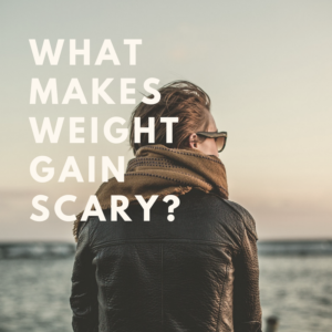 Why Is Gaining Weight is So Scary?