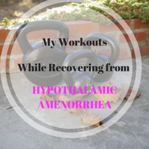 My Workouts While Recovering from Hypothalamic Amenorrhea