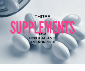 Three Supplements that Support Recovering for Hypothalamic Amenorrhea