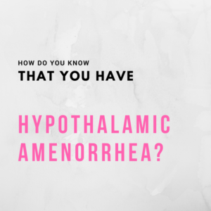 How Do You Know That You Have Hypothalamic Amenorrhea?