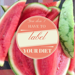 You Don't Have to Put A Label On Your Diet