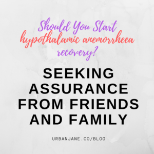 Hypothalamic Amenorrhea Recovery: Seeking Assurance From Friends and Family
