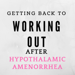 Getting Back to Working Out After Hypothalamic Amenorrhea
