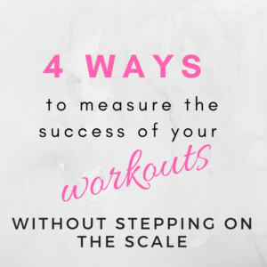 4 Ways To Measure the Success Of Your Workouts – Without Stepping on the Scale