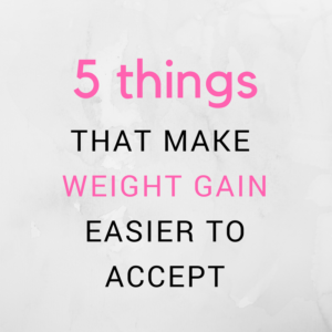 5 Things That Make Weight Gain Easier to Accept