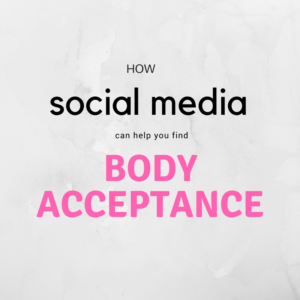 How Social Media Can Help You To Find Body Acceptance