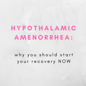 Hypothalamic Amenorrhea: Why You Should Start Your Recovery NOW