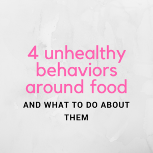 4 Unhealthy Behaviors Around Food and What to Do About Them – Video