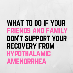 What To Do if Your Family Members Don't Support Your Recovery from Hypothalamic Amenorrhea