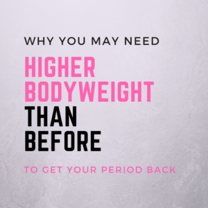 Why You May Need Higher Bodyweight than Before to Get Your Period Back