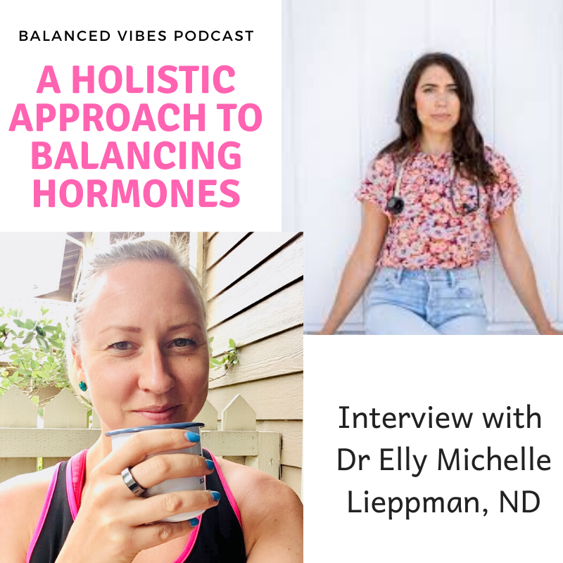 A Holistic Approach to Balancing Hormones with dr Elly Michelle Lieppman,  ND - Balanced Vibes Ep. 18 - Urban Jane